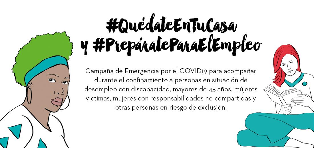 Campaña de Emergencia por el COVID19 para acompañar durante el confinamiento a personas en situación de desempleo con discapacidad, mayores de 45 años, mújeres víctimas, mujeres con responsabilidades no compartidas y otras personas en riesgo de exclusión.